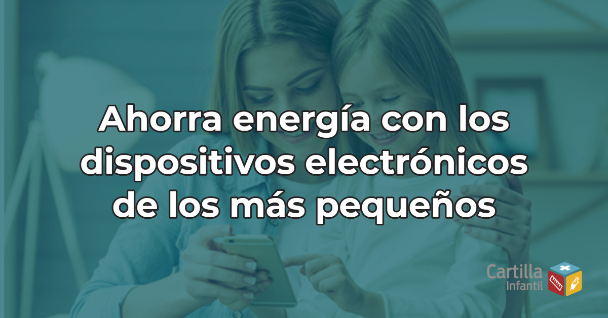 Ahorra energía con los dispositivos electrónicos de los más pequeños para su buen desarrollo